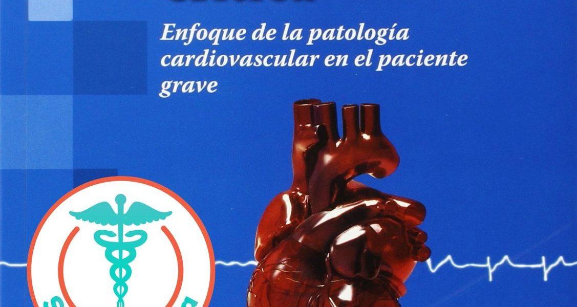 Cardiología Crítica. Enfoque de la Patología Cardiovascular en el Paciente Grave